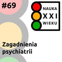 Podcast - #69 Nauka XXI wieku: Zagadnienia psychiatrii - Borys Kozielski