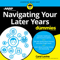Navigating Your Later Years For Dummies - Carol Levine