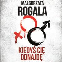 Kiedyś Cię odnajdę - Małgorzata Rogala
