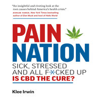 Pain Nation: Sick, Stressed, and All F*cked Up: Is CBD the Cure? - Klee Irwin