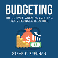 Budgeting: The Ultimate Guide for Getting Your Finances Together - Steve K. Brennan