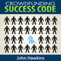 Crowdfunding Success Code - John Hawkins