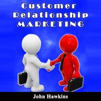 Customer Relationship Marketing - John Hawkins