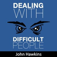 Dealing with Difficult People - John Hawkins