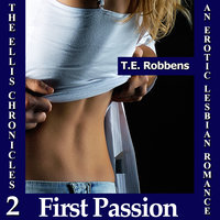 First Passion: An Erotic Lesbian Romance (The Ellis Chronicles - Book 2) - T.E. Robbens
