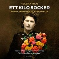 Ett kilo socker : Farmor glömmer aldrig priset på sitt liv - Helena Trus