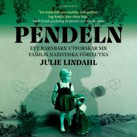 Pendeln : Ett barnbarn utforskar sin familjs nazistiska förflutna - Julie Lindahl