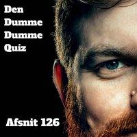 Afsnit 126: Morten Wichmann og Kasper Gattrup - Den Dumme Dumme Quiz