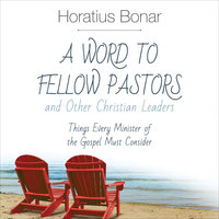 A Word to Fellow Pastors and Other Christian Leaders - Horatius Bonar