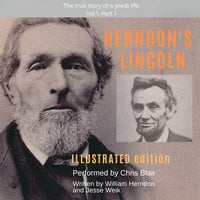 Herndon's Lincoln: Illustrated Edition Vol 1, Part 1 - William Herndon, Jesse W. Weik