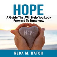 Hope: A Guide That Will Help You Look Forward To Tomorrow - Reba M. Hatch