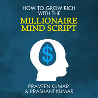 How to Grow Rich with The Millionaire Mind Script - Praveen Kumar, Prashant Kumar