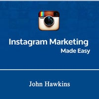 Instagram Marketing Made Easy - John Hawkins