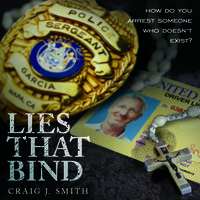 Lies That Bind: How Do You Arrest Somebody That Doesn't Exist? - Craig J. Smith