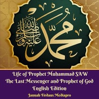Life of Prophet Muhammad SAW The Last Messenger and Prophet of God English Edition - Jannah Firdaus Mediapro