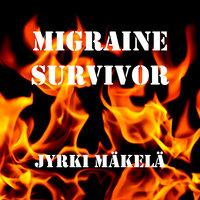 Migraine Survivor - Jyrki Mäkelä