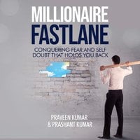 Millionaire Fastlane: Conquering Fear and Self Doubt that Holds You Back - Praveen Kumar, Prashant Kumar