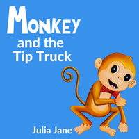 Monkey and the Tip Truck - Julia Jane