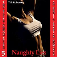 Naughty Lies: An Erotic Lesbian Romance (The Ellis Chronicles - book 5) - T.E. Robbens