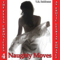 Naughty Moves: An Erotic Lesbian Romance (The Ellis Chronicles - book 4) - T.E. Robbens