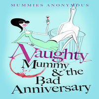 Naughty Mummy and the Bad Anniversary - Mummies Anonymous
