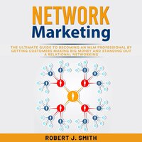 Network Marketing: The Ultimate Guide To Understand Network Marketing and Achieve MLM Success - Mark J. Clark
