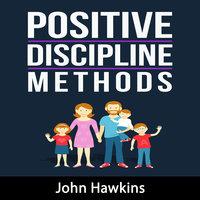 Positive Discipline Methods - John Hawkins