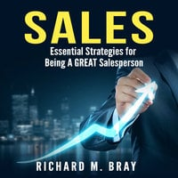 Sales: Essential Strategies for Being A GREAT Salesperson - Richard M. Bray