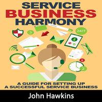 Service Business Harmony - John Hawkins