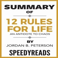 Summary of 12 Rules for Life: An Antidote to Chaos by Jordan B. Peterson - Finish Entire Book in 15 Minutes - SpeedyReads