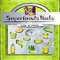 Superfoods Hacks - Life 'n' Hack