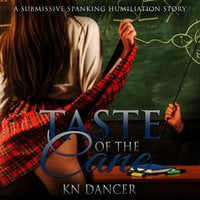 Taste of the Cane: A Submissive Spanking Humiliation Story - KN Dancer