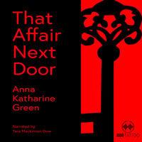 That Affair Next Door - Anna Katherine Green
