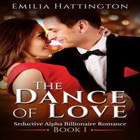 The Dance of Love (Billionaire Romance Series) - Emilia Hattington