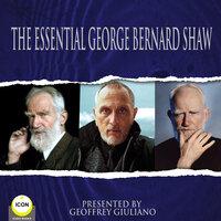 The Essential George Bernard Shaw - George Bernard Shaw