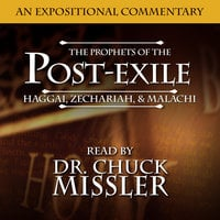 The Prophets of the Post Exile: Haggai, Zechariah, & Malachi - Chuck Missler