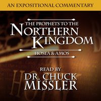 The Prophets to the Northern Kingdom: Hosea & Amos - Chuck Missler