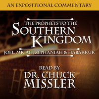 The Prophets to the Southern Kingdom: Joel, Micah, Zephaniah, and Habakkuk - Chuck Missler