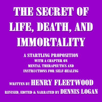 The Secret of Life, Death, and Immortality - Henry Fleetwood