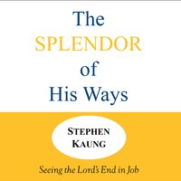 The Splendor of His Ways - Stephen Kaung