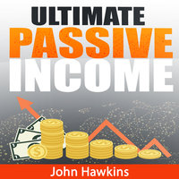 Ultimate Passive Income - John Hawkins