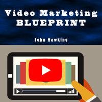 Video Marketing Blueprint - John Hawkins