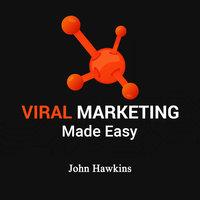 Viral Marketing Made Easy - John Hawkins