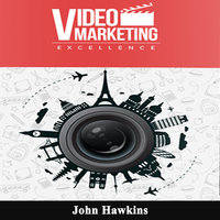 Video Marketing Excellence - John Hawkins