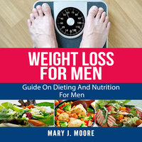 Weight Loss For Men: Guide On Dieting And Nutrition For Men - Mary J. Moore
