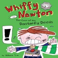 Whiffy Newton in the Case of the Dastardly Deeds (Whiffy Newton #1) - Rebecca Lim