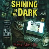 Shining in the Dark: Celebrating Twenty Years of Lilja's Library - Edgar Allan Poe, John Ajvide Lindqvist, Stephen King, Clive Barker, Stewart O'Nan, Richard Chizmar, Bev Vincent, Brian Keene, Ramsey Campbell, Jack Ketchum, P. D. Cacek, Kevin Quigley, Brian James Freeman