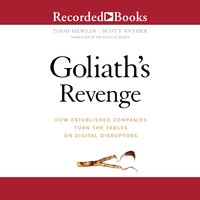 Goliath's Revenge: How Established Companies Turn the Tables on Digital Disruptors - Todd Hewlin,Scott A. Snyder