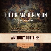 The Dream of Reason, New Edition: A History of Western Philosophy from the Greeks to the Renaissance - Anthony Gottlieb
