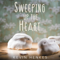 Sweeping Up the Heart - Kevin Henkes